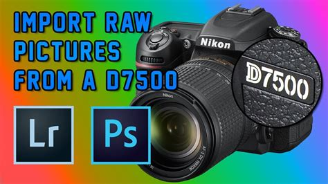 How to Import RAW Pictures from a NIKON D7500 into